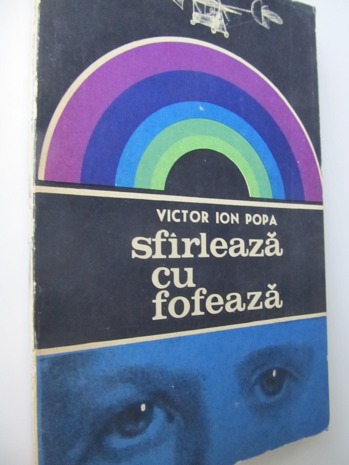 Sfarleaza cu fofeaza - Victor Ion Popa | Detalii carte