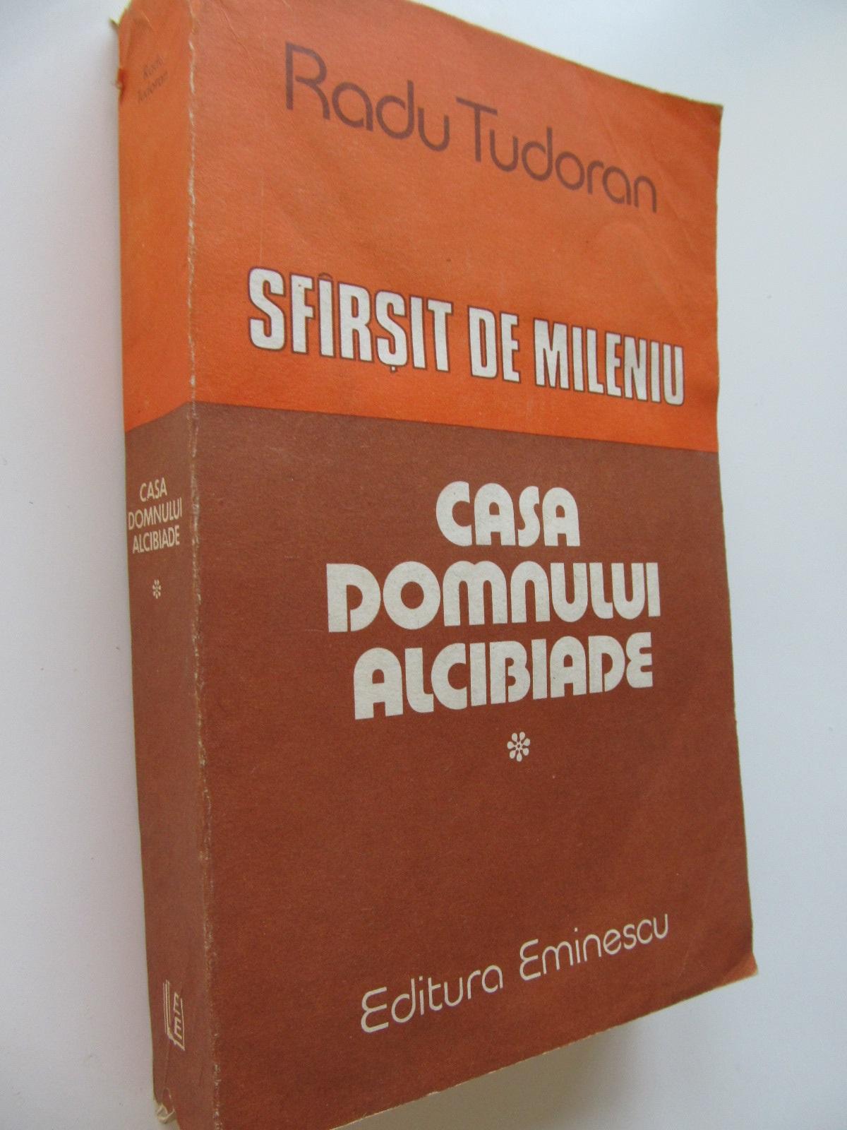 Sfarsit de mileniu. Casa domnului Alcibiade - Radu Tudoran | Detalii carte