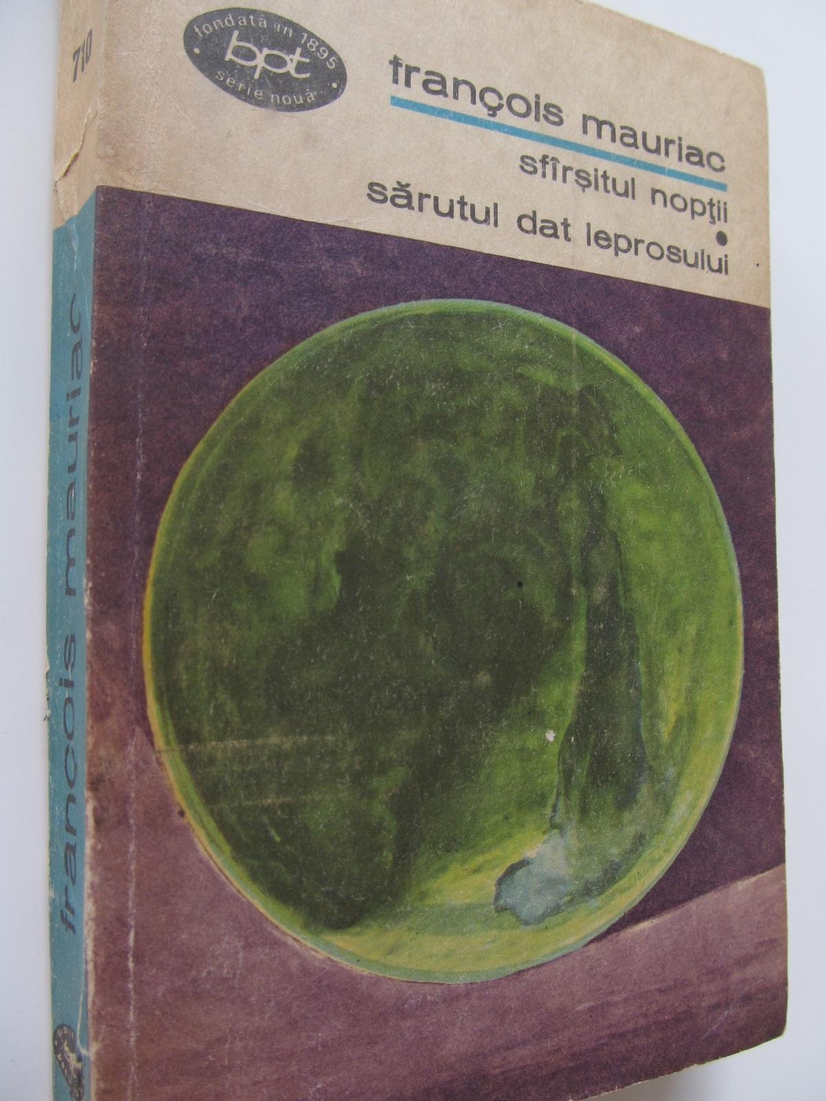 Sfarsitul noptii. Sarutul dat leprosului - Francois Mauriac | Detalii carte