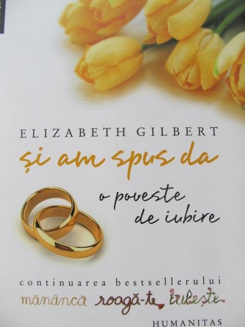 Carte Si am spus da - Elizabeth Gilbert