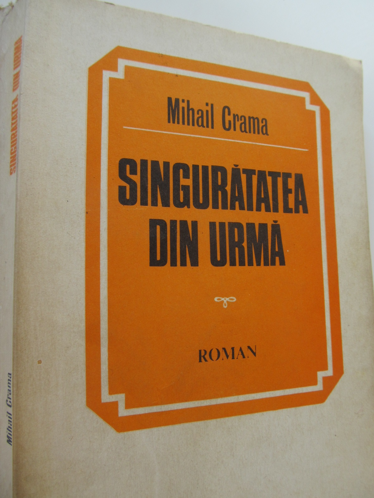 Carte Singuratatea din urma - Mihail Grama