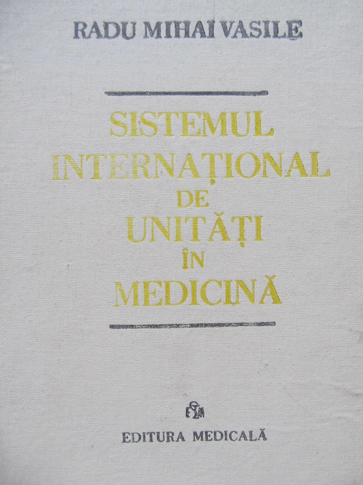 Sistemul international de unitati in medicina - Radu Mihai Vasile | Detalii carte