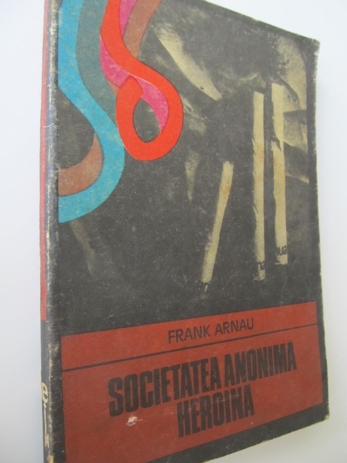 Societatea anonima heroina - Frank Arnau | Detalii carte