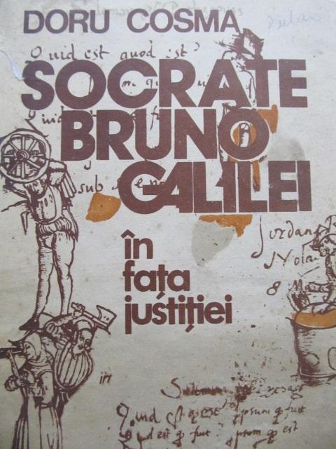 Carte Socrate Bruno Galilei in fata justitiei - Doru Cosma