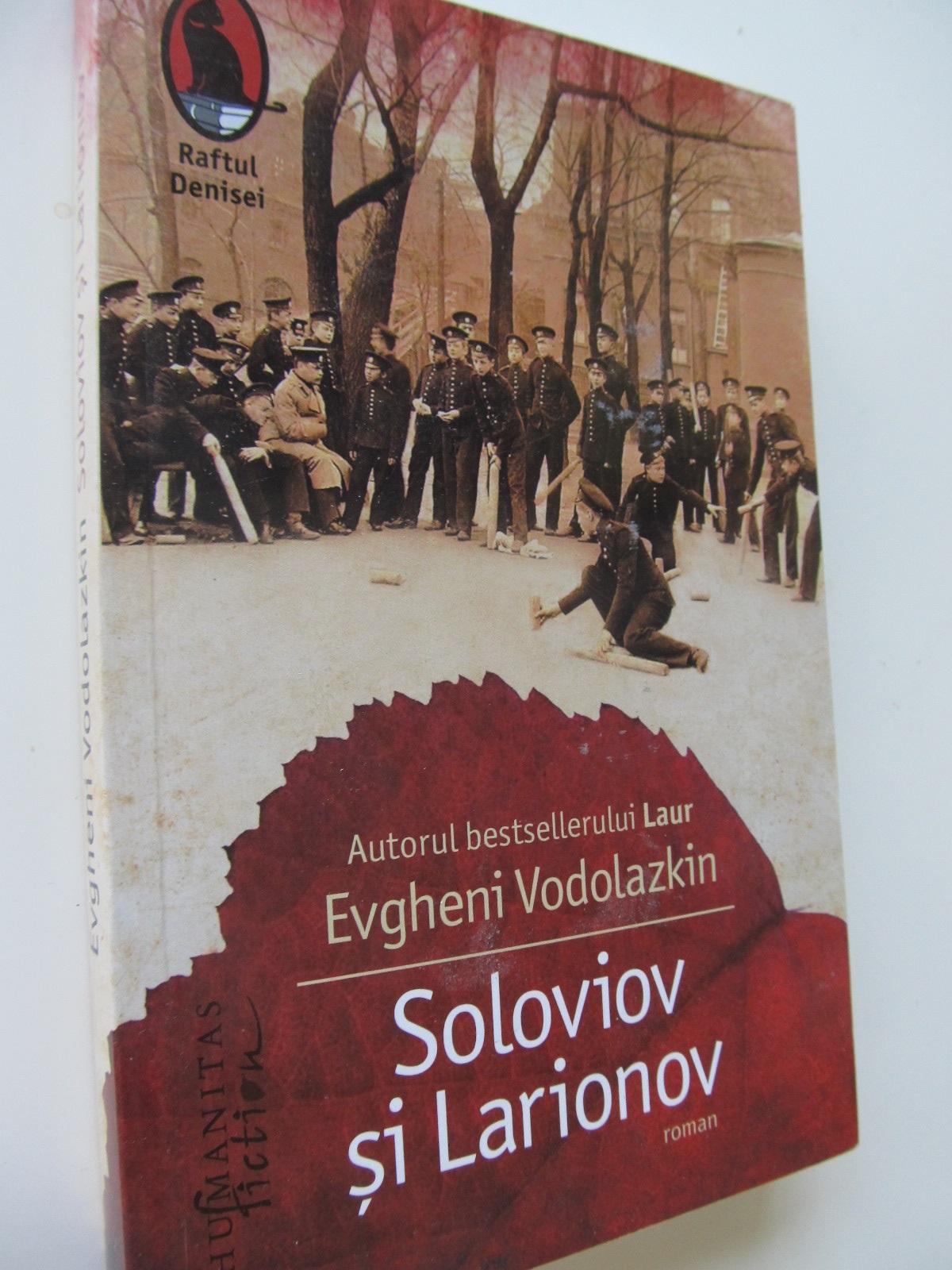 Soloviov si Larionov - Evgheni Vodolazkin | Detalii carte