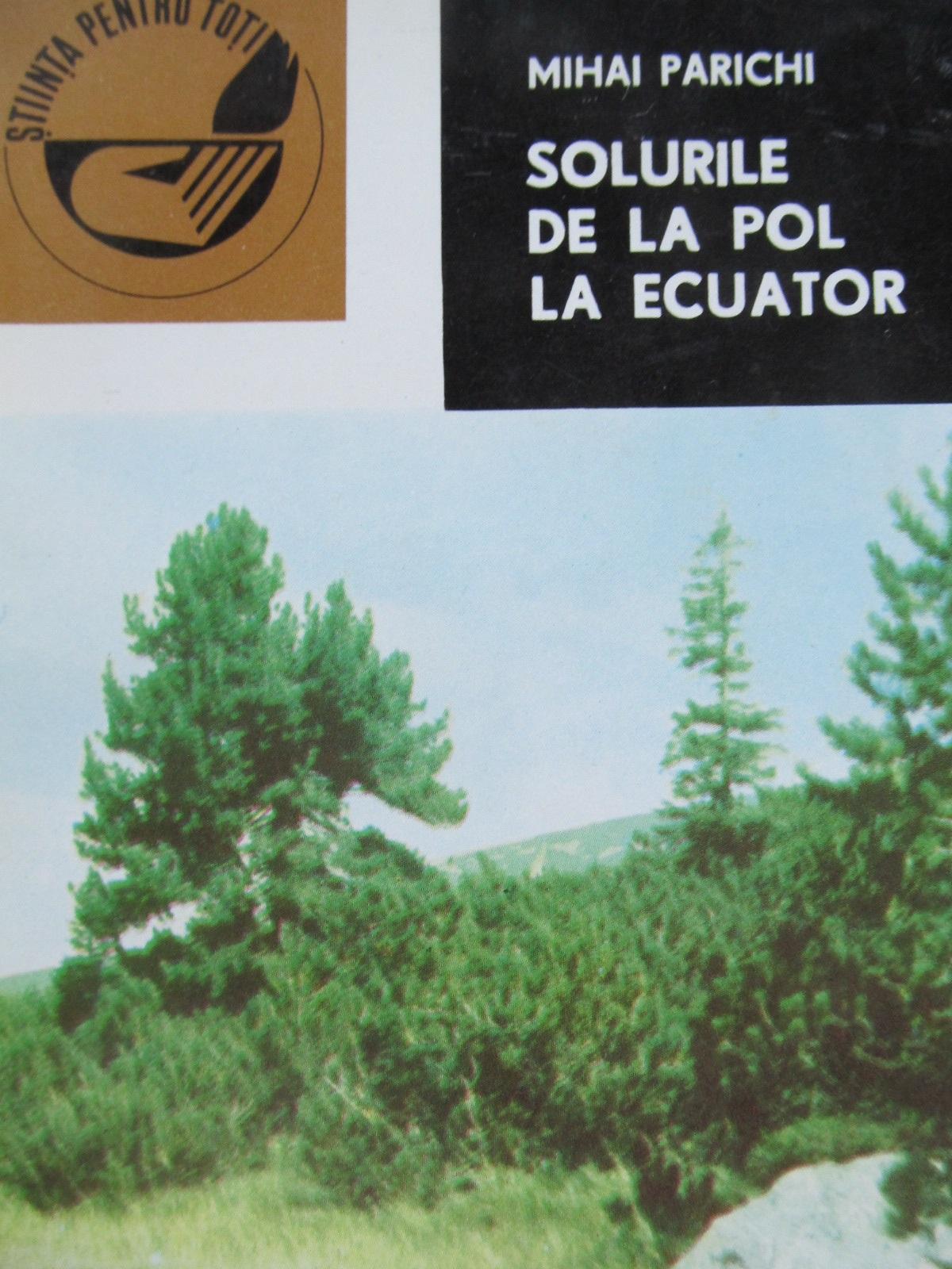 Solurile de la Pol la Ecuator - Mihai Parichi , ...   Detalii carte