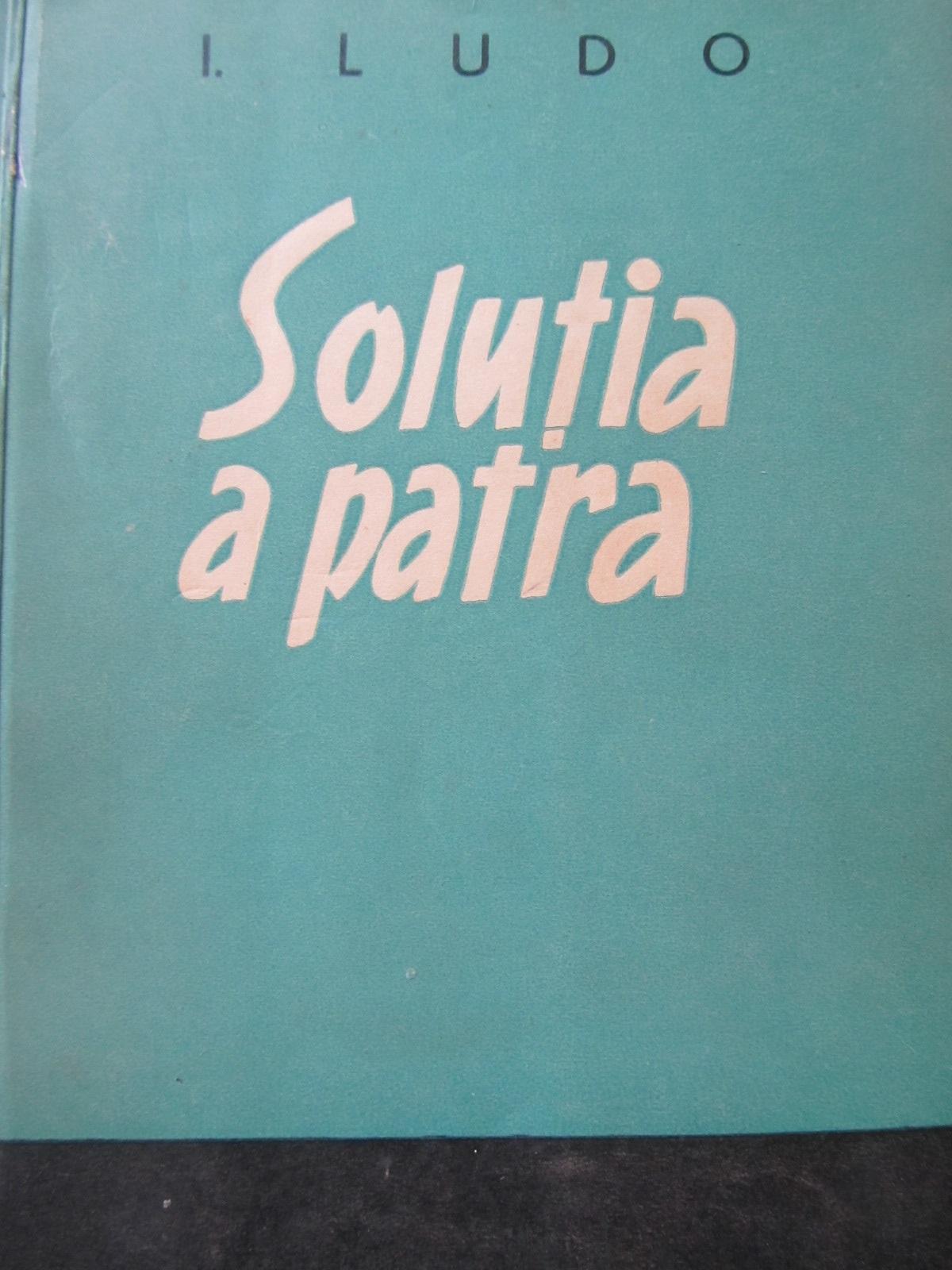 Solutia a patra [1] - I. Ludo | Detalii carte