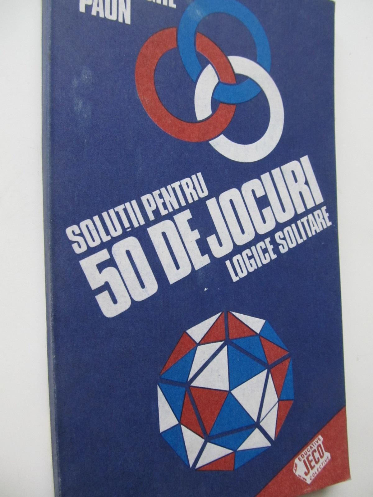 Solutii pentru 50 de jocuri logice solitare - Gheorghe Paun | Detalii carte