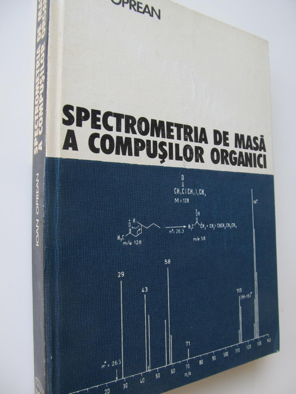 Spectrometria de masa a compusilor organici - Ioan Oprean | Detalii carte