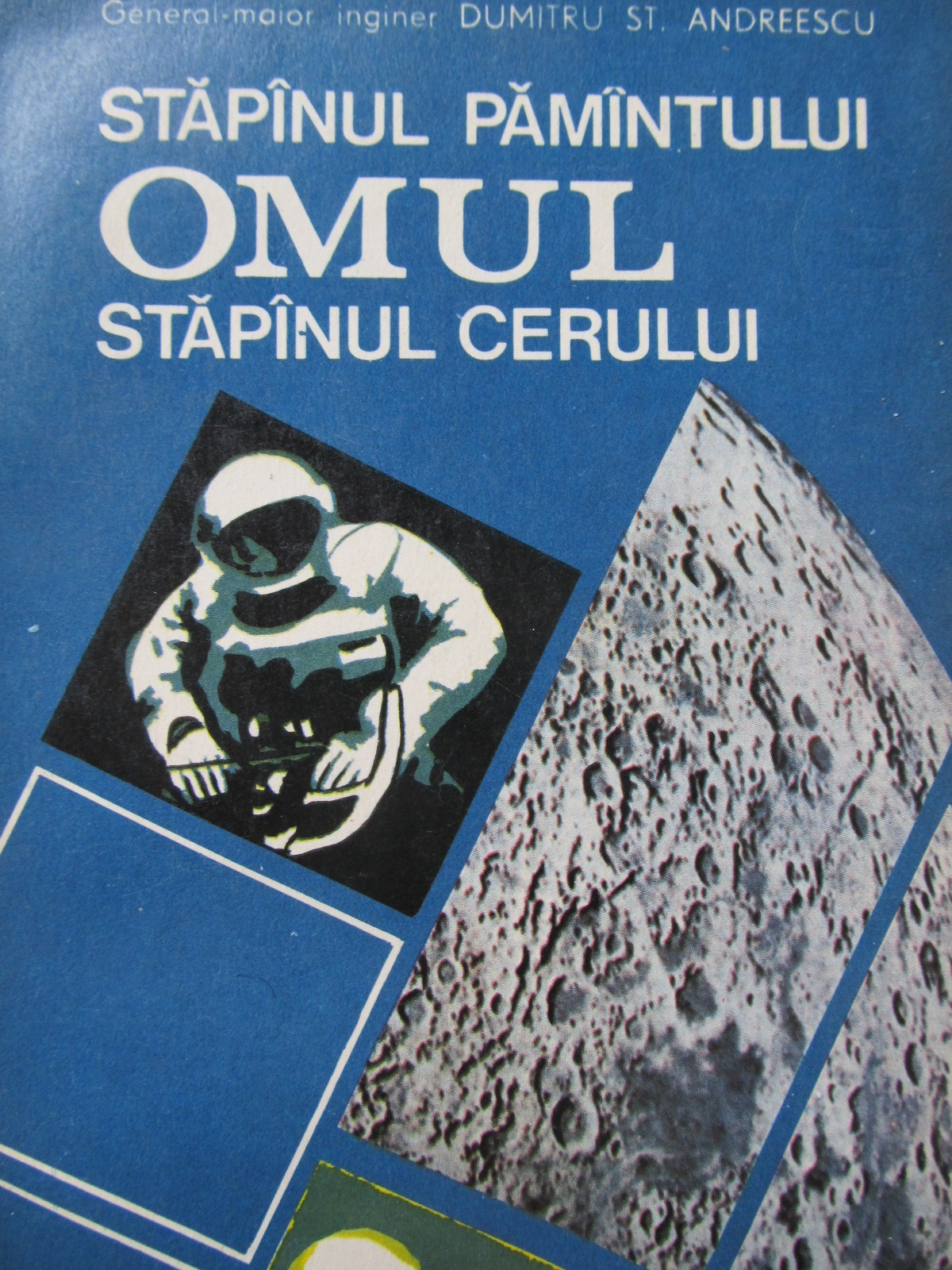Stapanul pamantului Omul stapanul cerului - Dumitru St. Andreescu | Detalii carte