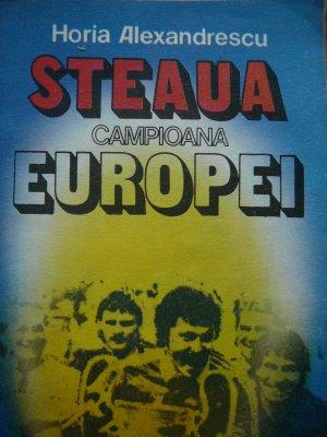 Steaua campioana Europei [1] - Horia Alexandrescu | Detalii carte