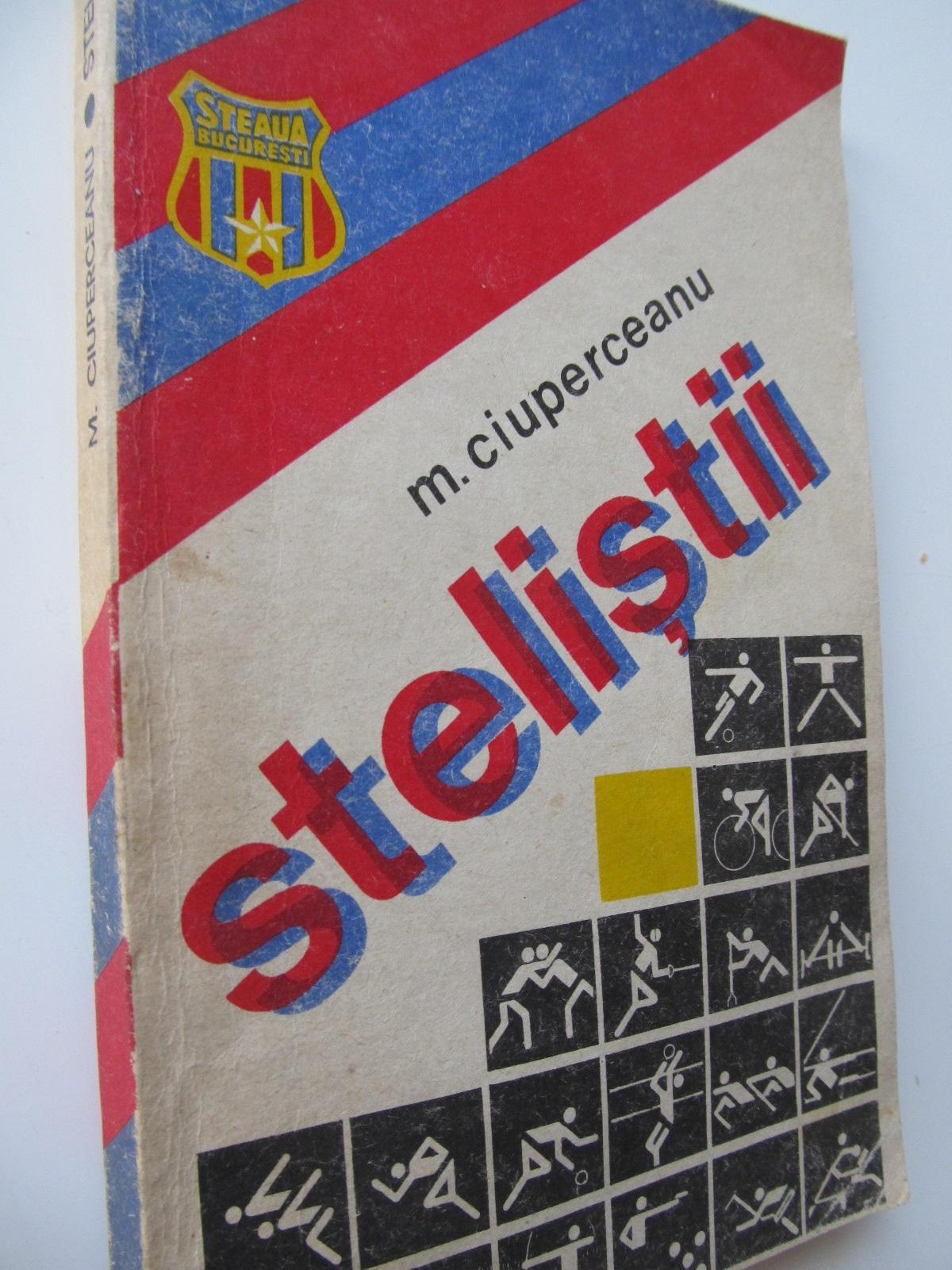 Stelistii - M. Ciuperceanu | Detalii carte