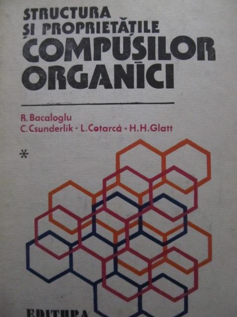 Structura si proprietatile compusilor organici (vol. 1) [1] - R. Bacaloglu , C. Csunderlik , L. Cotarca , ... | Detalii carte