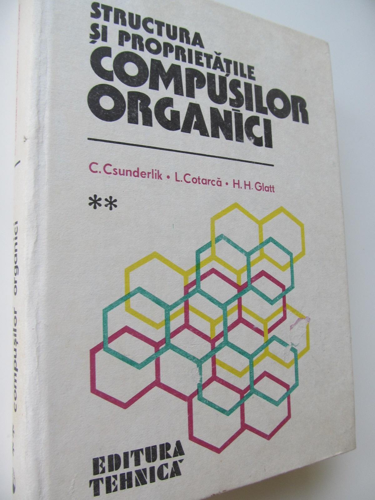 Structura si proprietatile compusilor organici (vol. 2) - C. Csunderlik , L. Cotarca , H. H. Glatt | Detalii carte