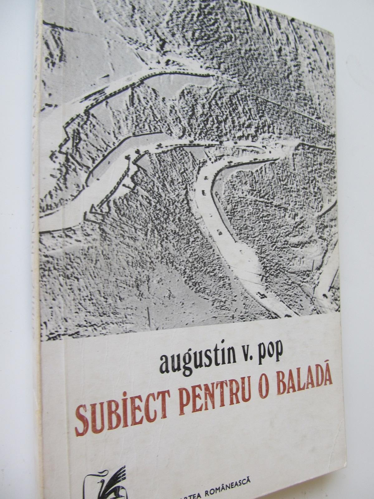 Subiect pentru o balada - Augustin Pop | Detalii carte