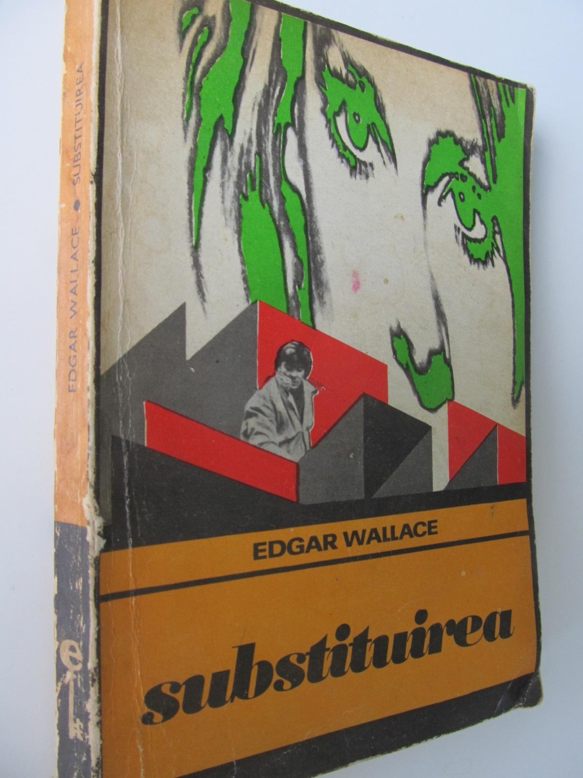 Substituirea - Edgar Wallace | Detalii carte