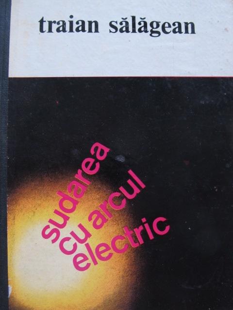 Sudarea cu arcul electric - Traian Salagean | Detalii carte