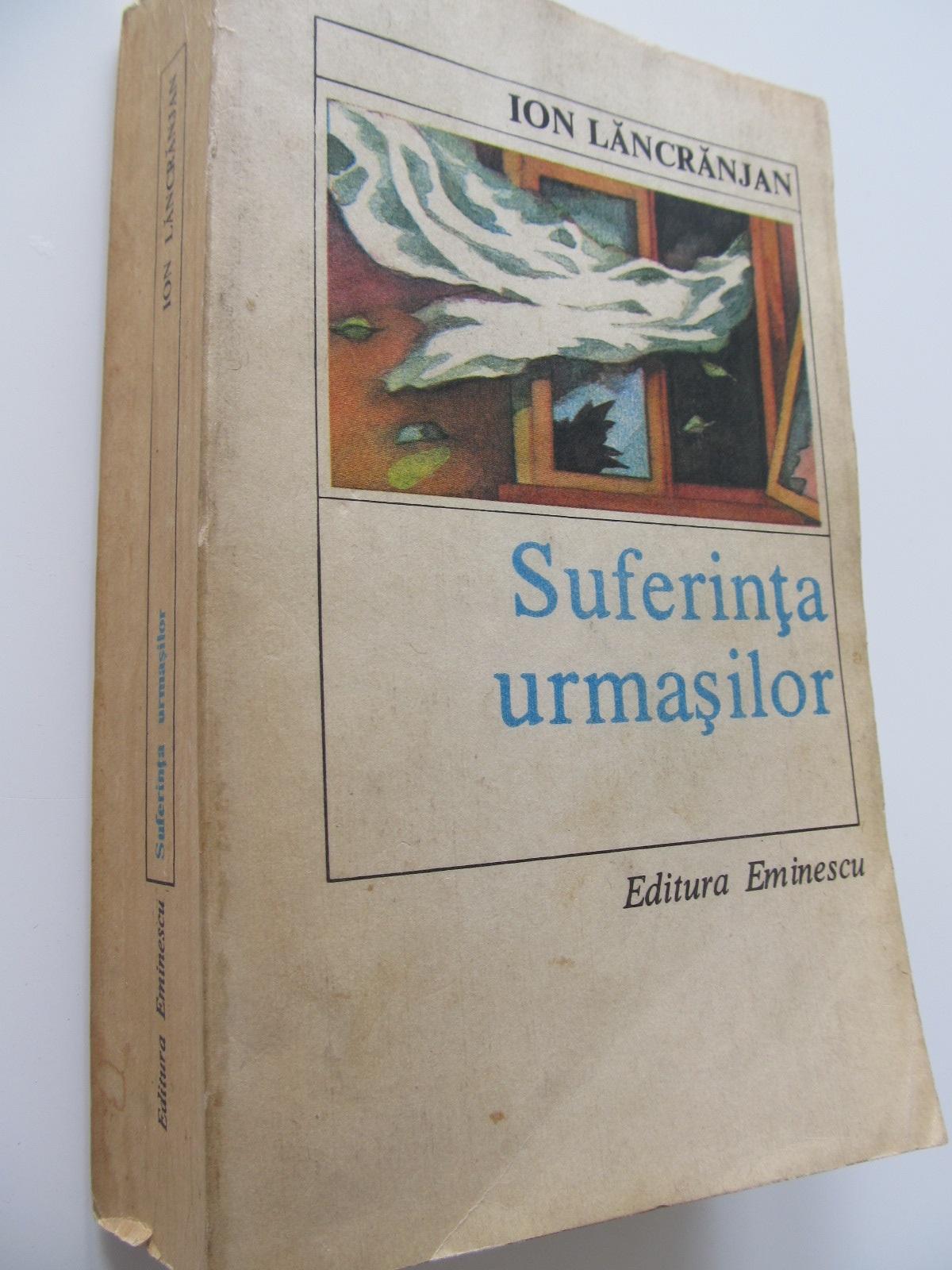 Suferinta urmasilor - Ion Lancranjan | Detalii carte
