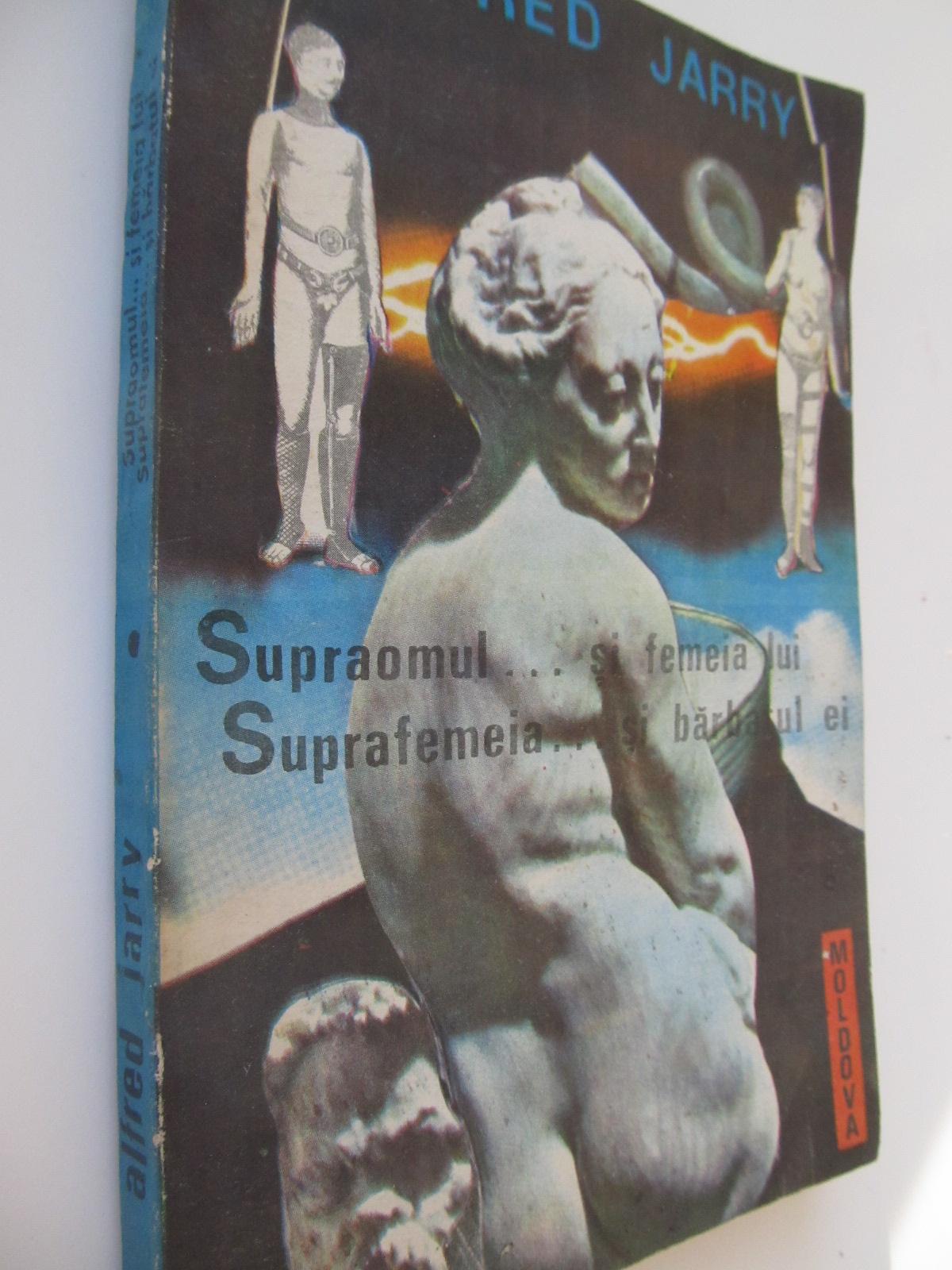 Carte Supraomul .. si femeia lui.Suprafemeia .. si barbatul ei - Alfred Jarry