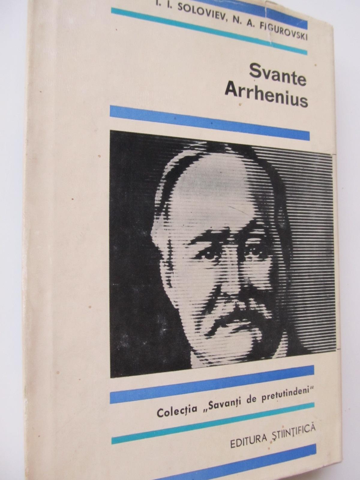 Svante Arrhenius - I. I. Soloviev , N. A. Figurovski | Detalii carte
