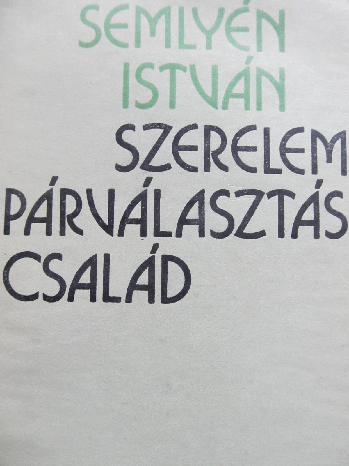 Szerelem Parvalasztas csalad - Semlyen Istvan | Detalii carte