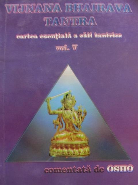 Vijnana Bhairava Tantra - Cartea esentiala a caii tantrice (vol V) - Osho | Detalii carte