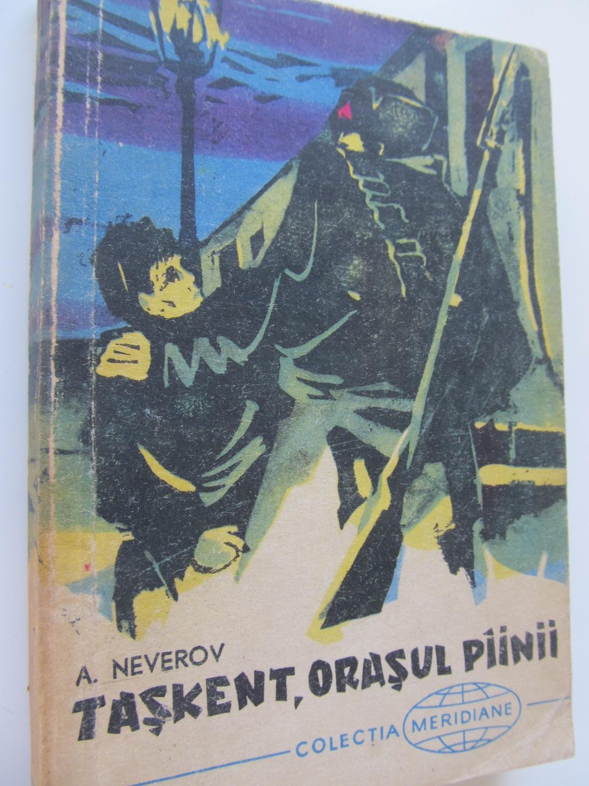 Taskent orasul painii - A. Neverov | Detalii carte