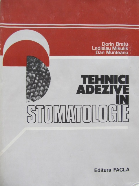 Tehnici adezive in stomatologie [1] - Dorin Bratu , Ladislau Mikulik , Dan Munteanu | Detalii carte