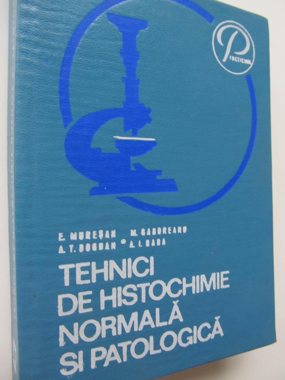 Tehnici de histochimie noemala si patologica - E. Muresan , A. T. Bogdan , ... | Detalii carte