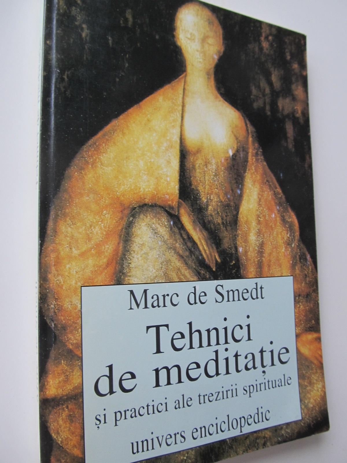 Tehnici de meditatie si practici ale trezirii spirituale - Marc de Smedt | Detalii carte