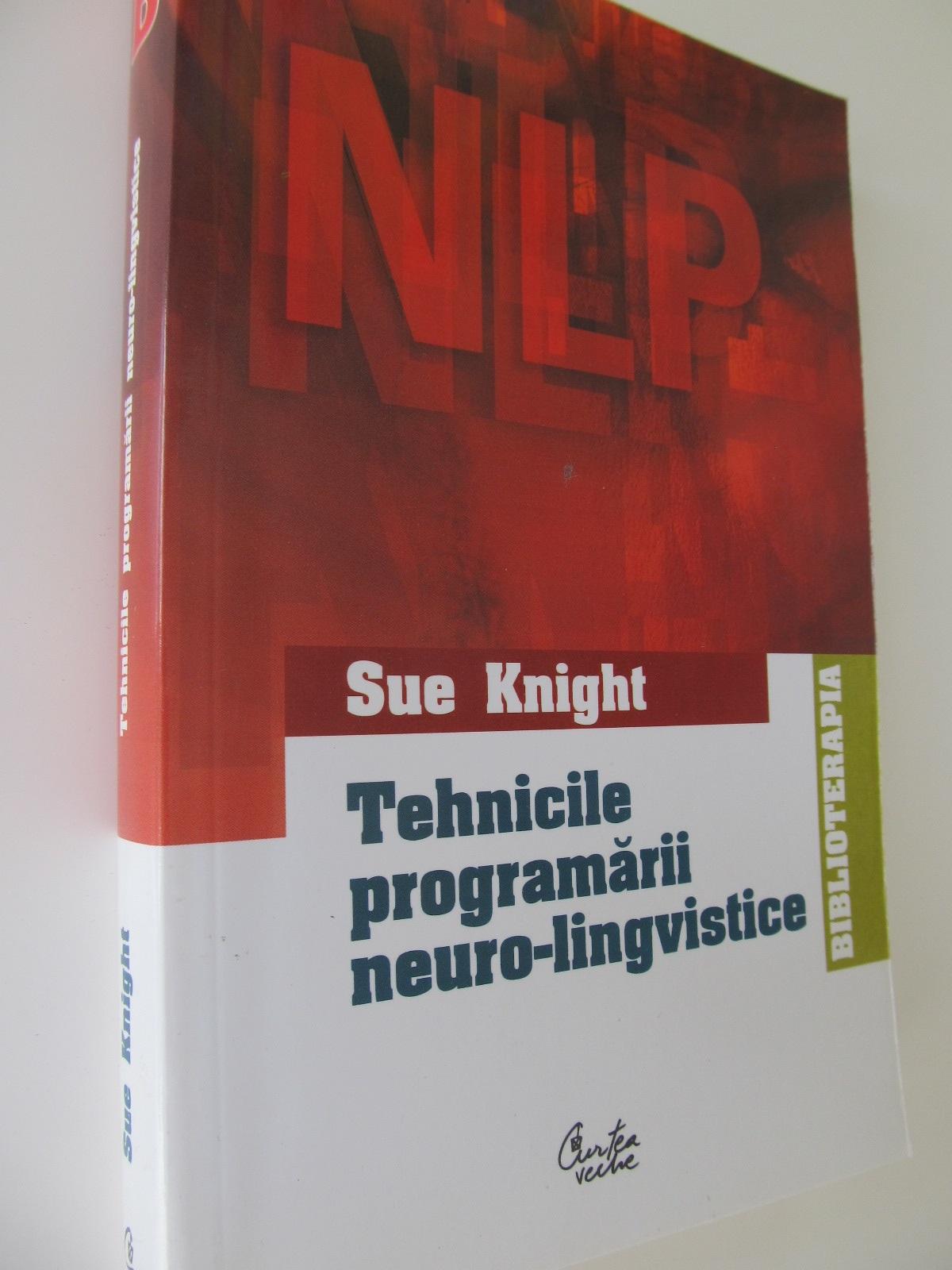 Tehnicile programarii neuro-lingvistice - Sue Knight | Detalii carte
