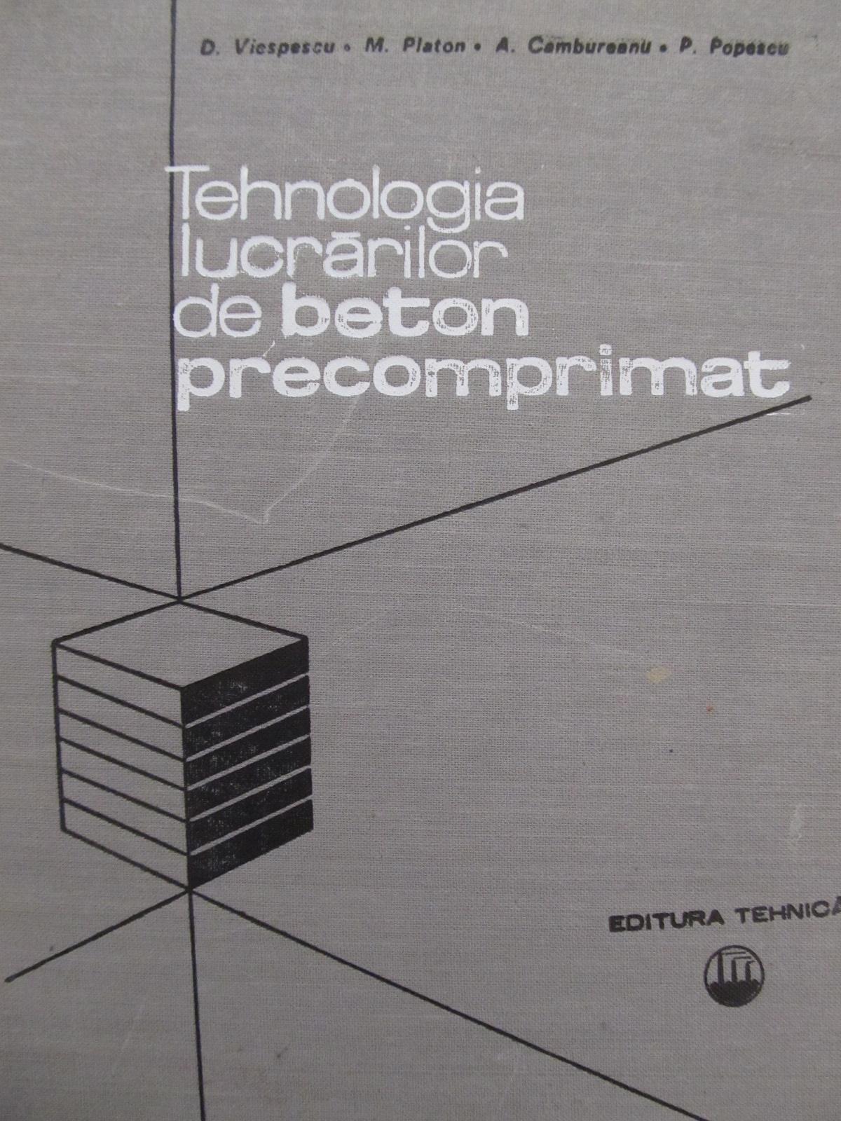 Tehnologia lucrarilor de beton precomprimat - D.Viespescu , M. Platon , ... | Detalii carte
