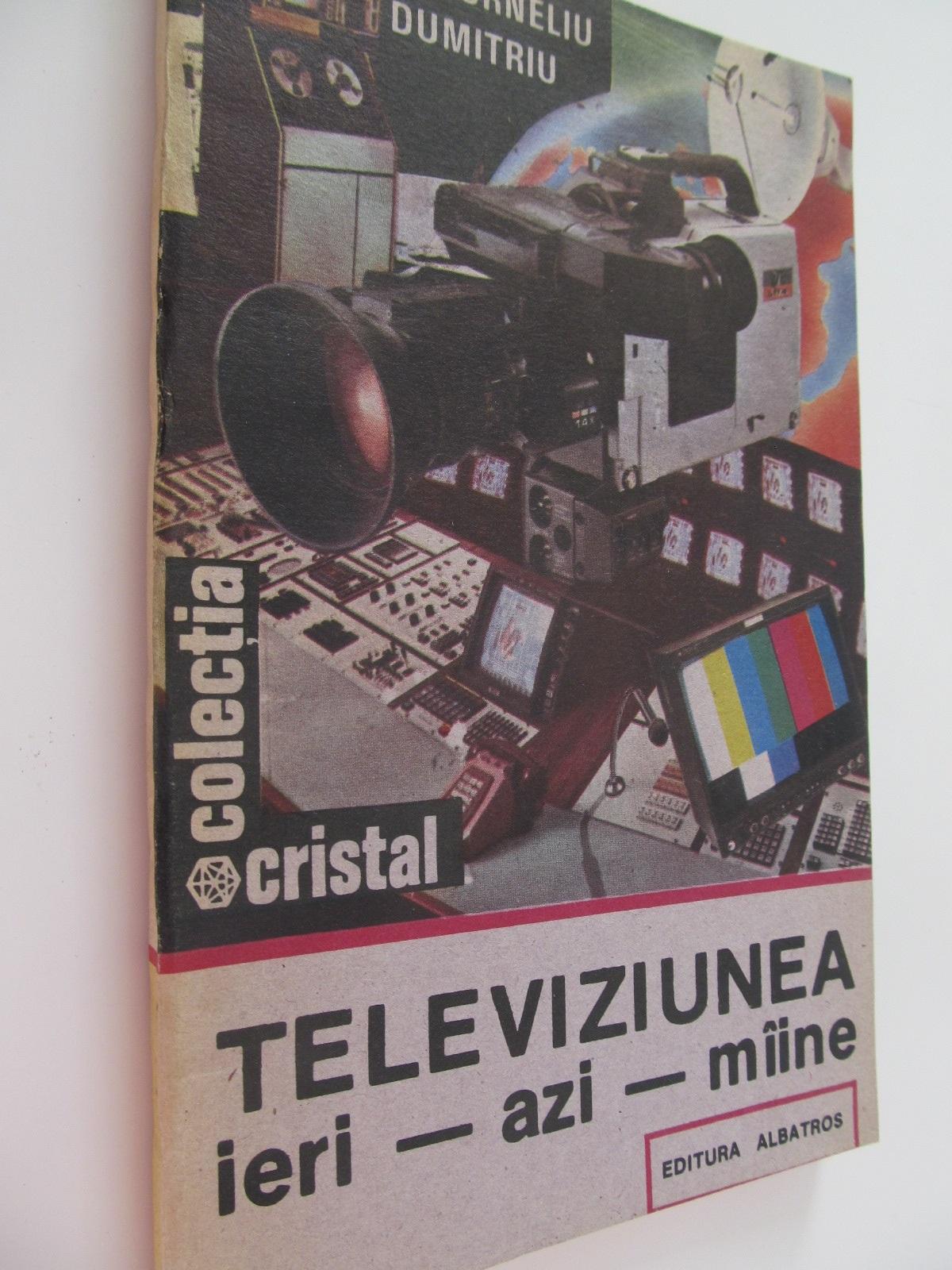 Televiziunea ieri azi maine - Puiu Corneliu Dumitru | Detalii carte
