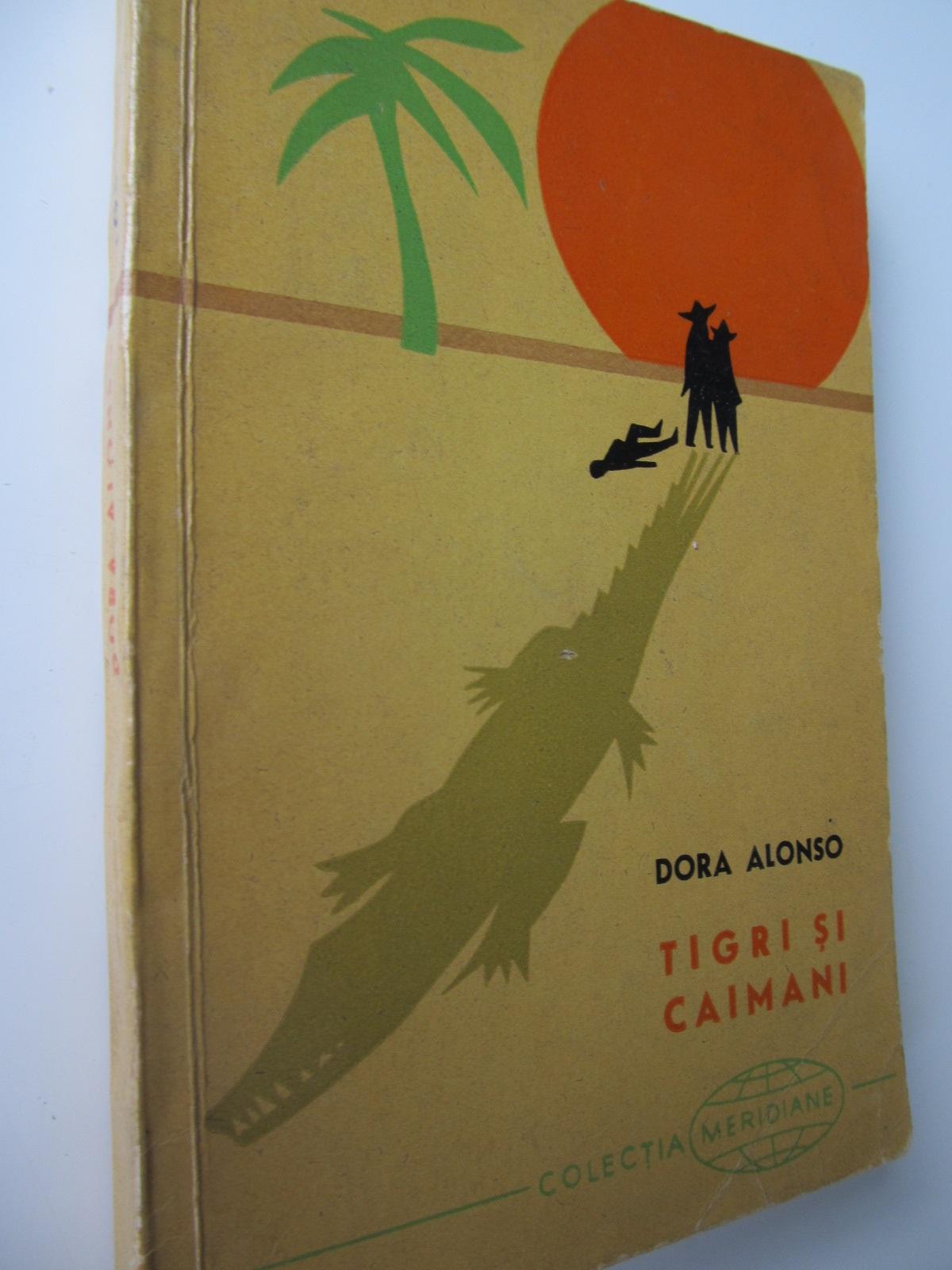 Tigri si caimani - Dora Alonso | Detalii carte