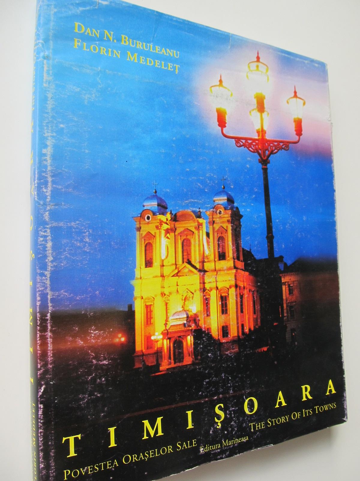 Timisoara Povestea oraselor sale (album) - format foarte mare - Dan Buruleanu , Florin Medelet | Detalii carte