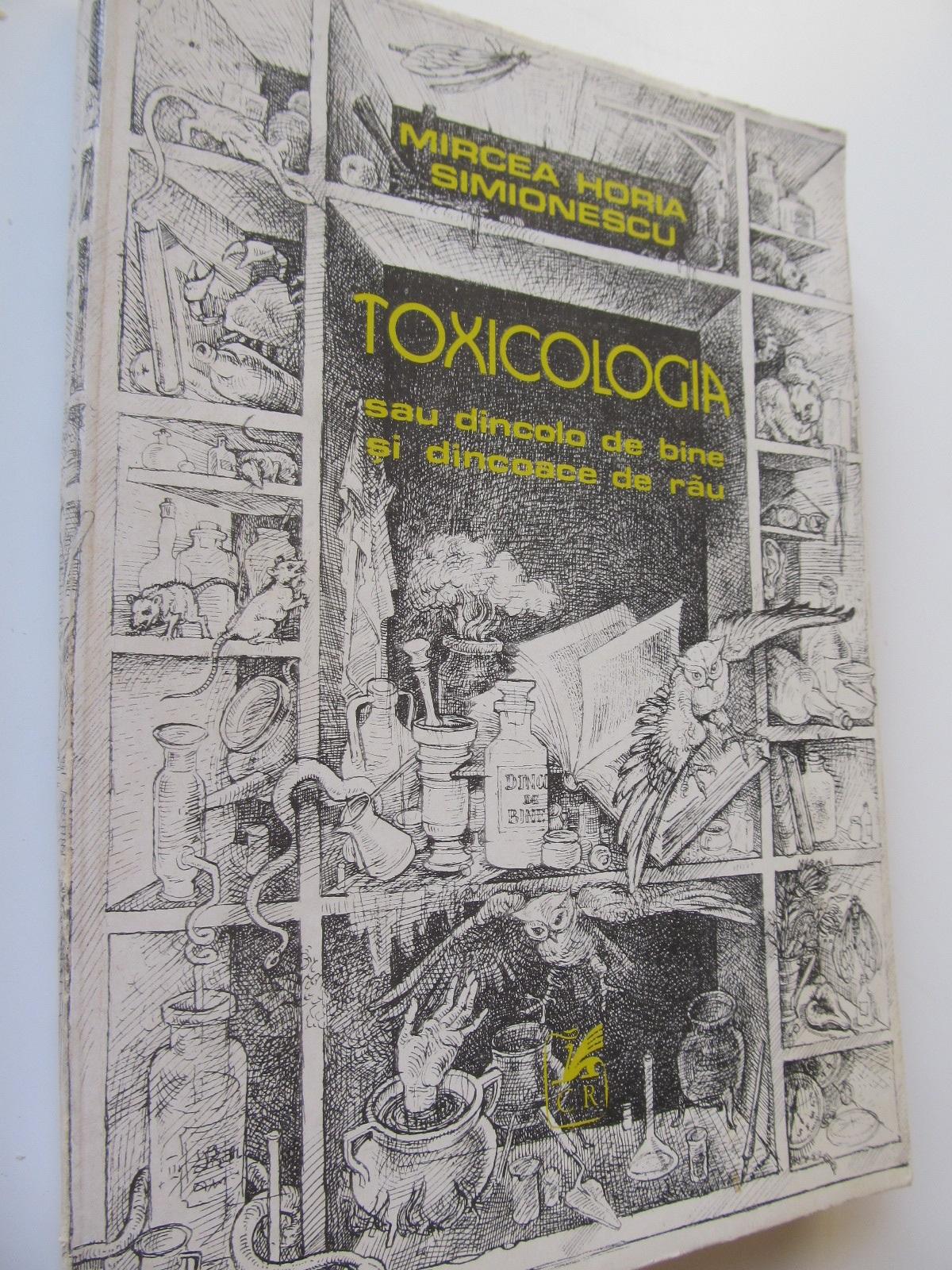 Toxicologia sau dincolo de bine si dincolo de rau - Mircea Horia Simionescu | Detalii carte