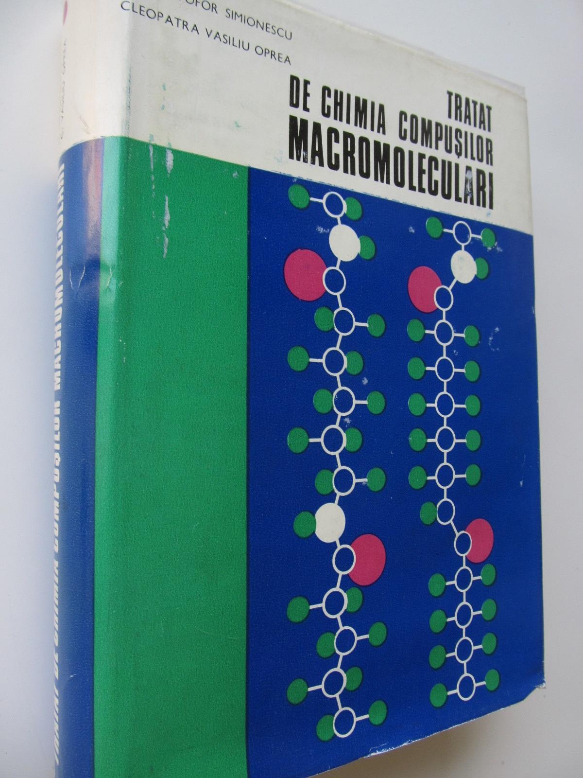 Tratat de chimia compusilor macromoleculari (vol. I) - Cristofor Simionescu , Cleopatra Vasiliu Oprea | Detalii carte