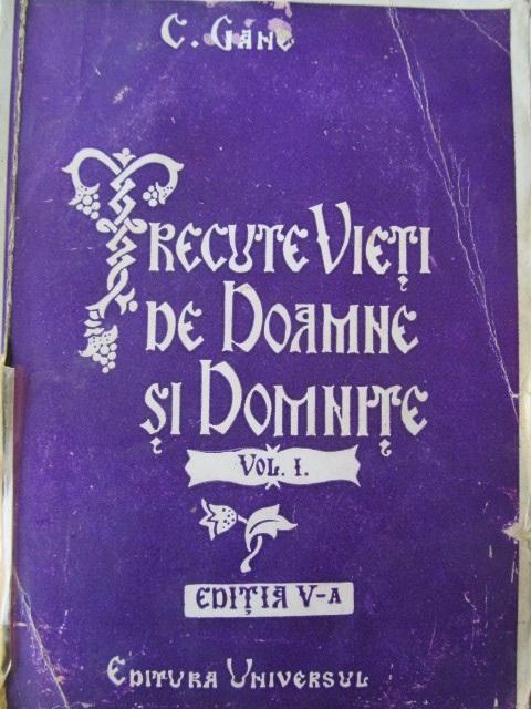 Trecute vieti de Doamne si Domnite (vol. I) - editia V-a , 1943 - C. Gane | Detalii carte