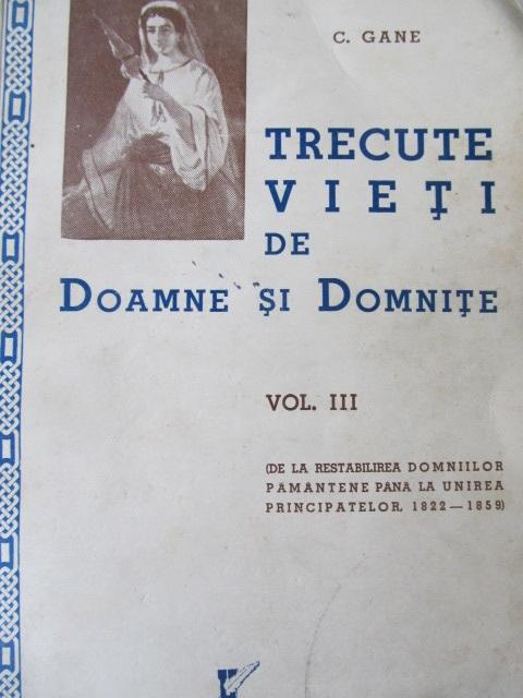 Trecute vieti de Doamne si Domnite (vol. III) , 1939 - C. Gane | Detalii carte