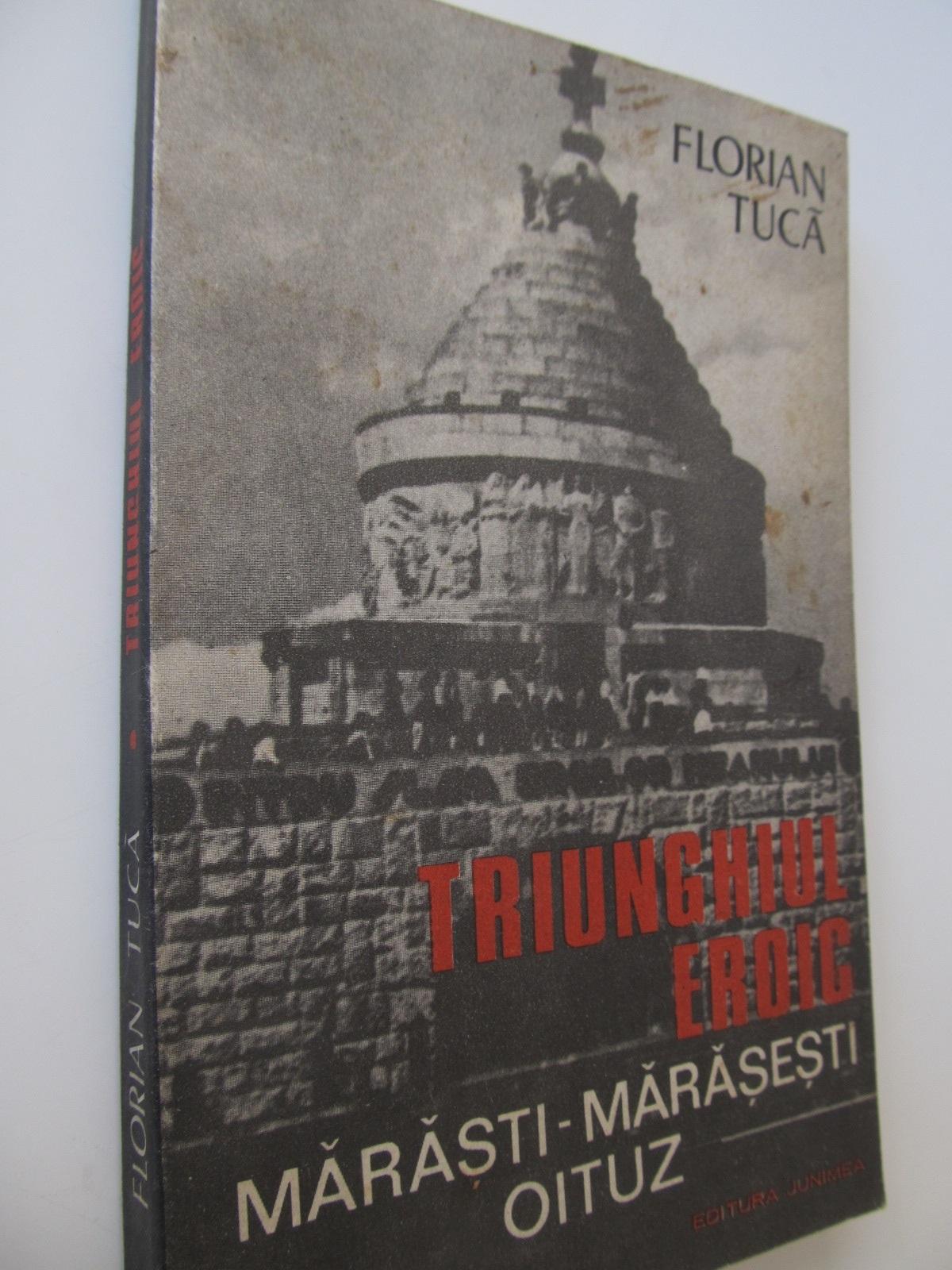 Triunghiul eroic Marasti Marasesti Oituz - Florian Tuca | Detalii carte