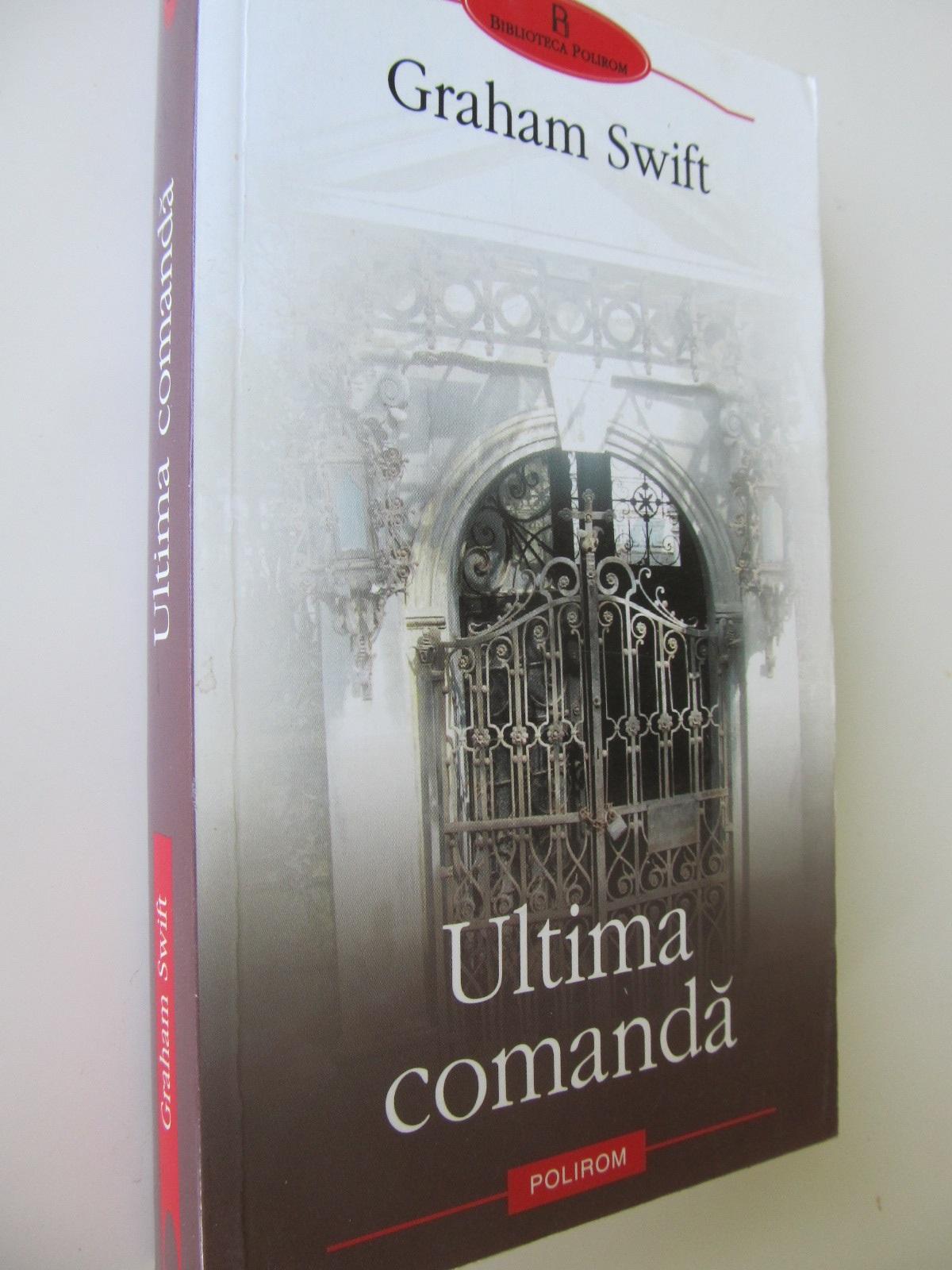 Ultima comanda - Graham Swift | Detalii carte