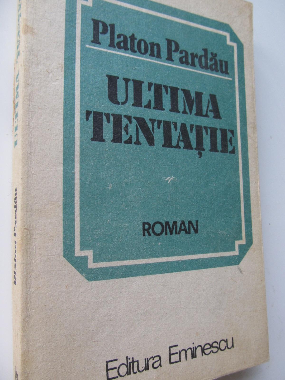 Ultima tentatie - Platon Pardau   Detalii carte