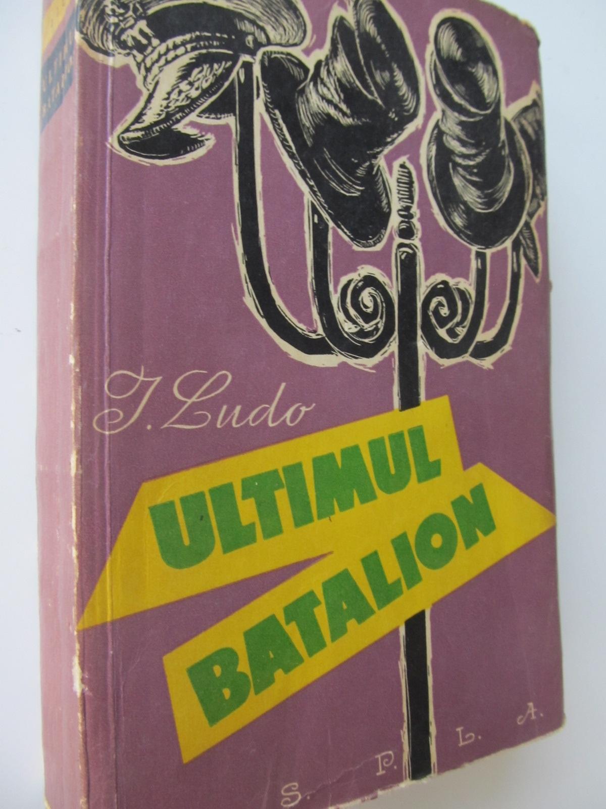 Ultimul batalion - I. Ludo | Detalii carte