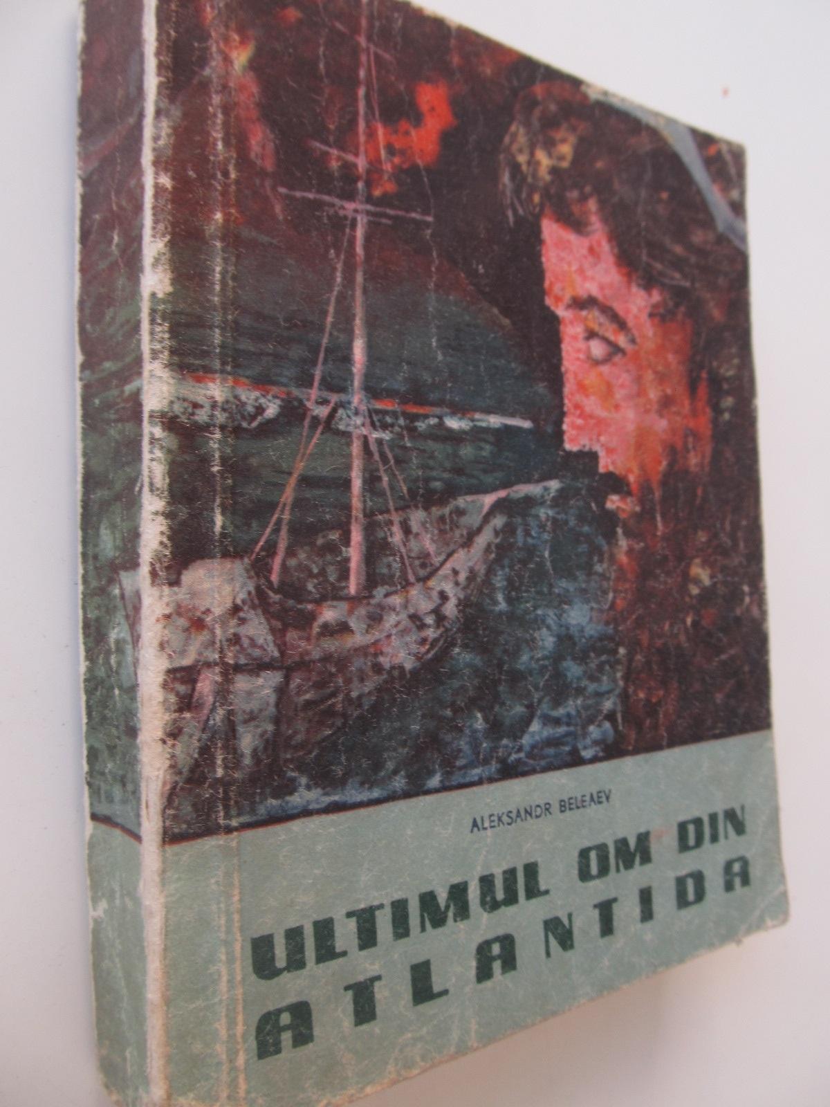 Ultimul om din Atlantida - Aleksandr Beleaev | Detalii carte