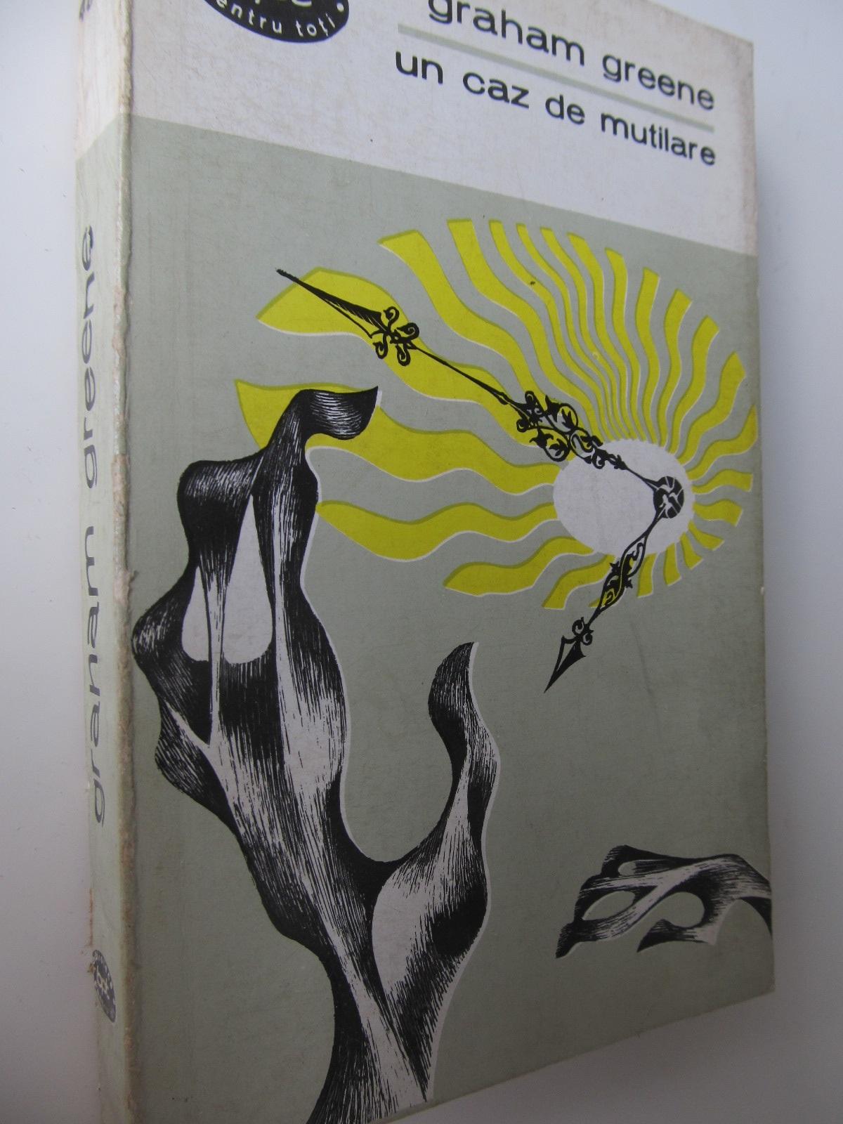 Un caz de mutilare - Graham Greene | Detalii carte