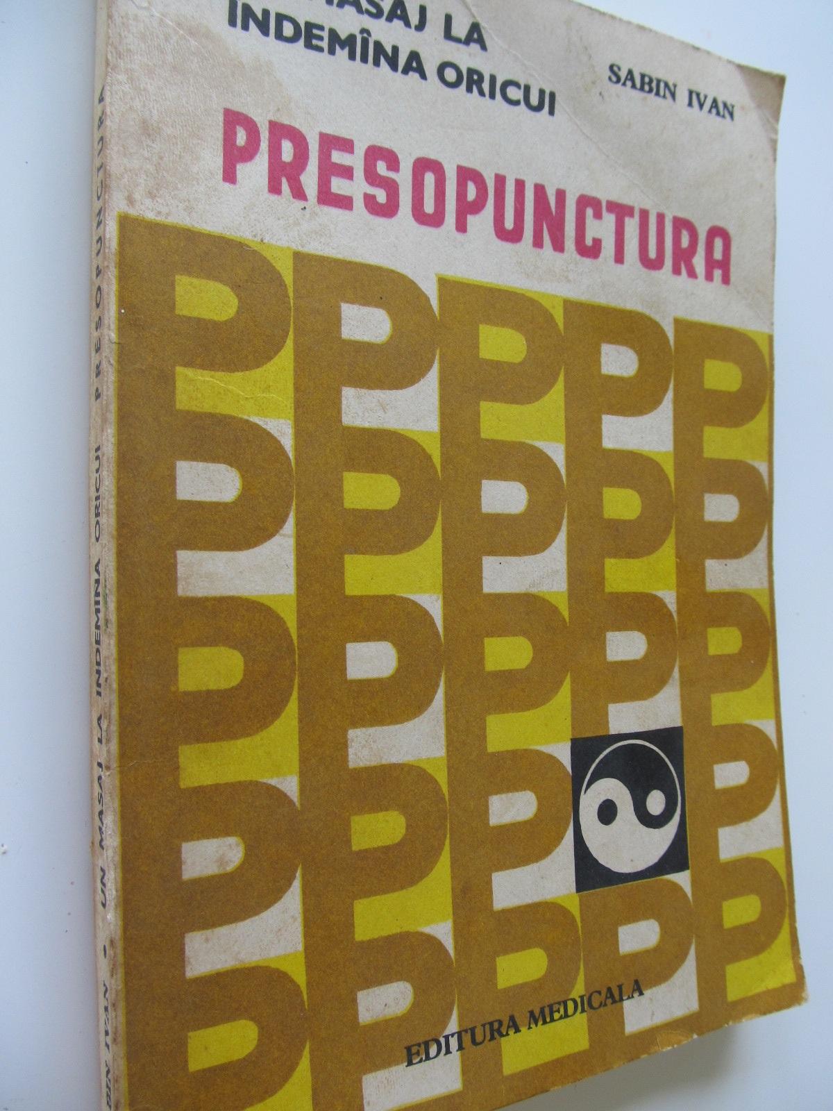 Un masaj la indemana oricui - Presopunctura - Sabin Ivan | Detalii carte