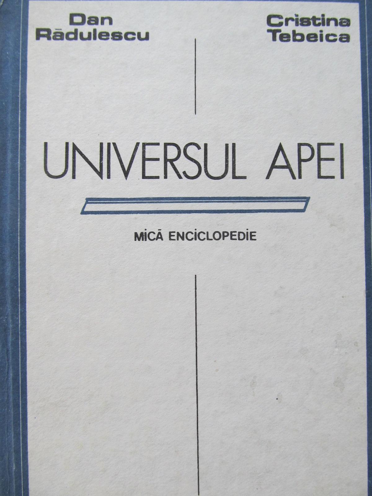Universul apei - Mica enciclopedie - Dan Radulescu , Cristina Tebeica | Detalii carte