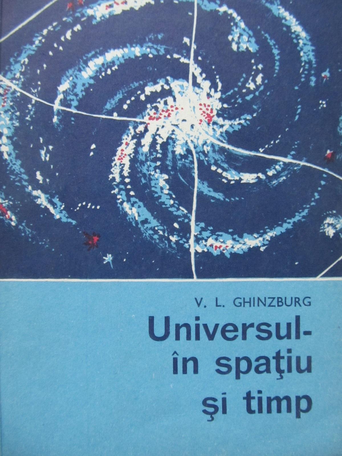 Universul in spatiu si timp - V. L. Ghinzburg   Detalii carte
