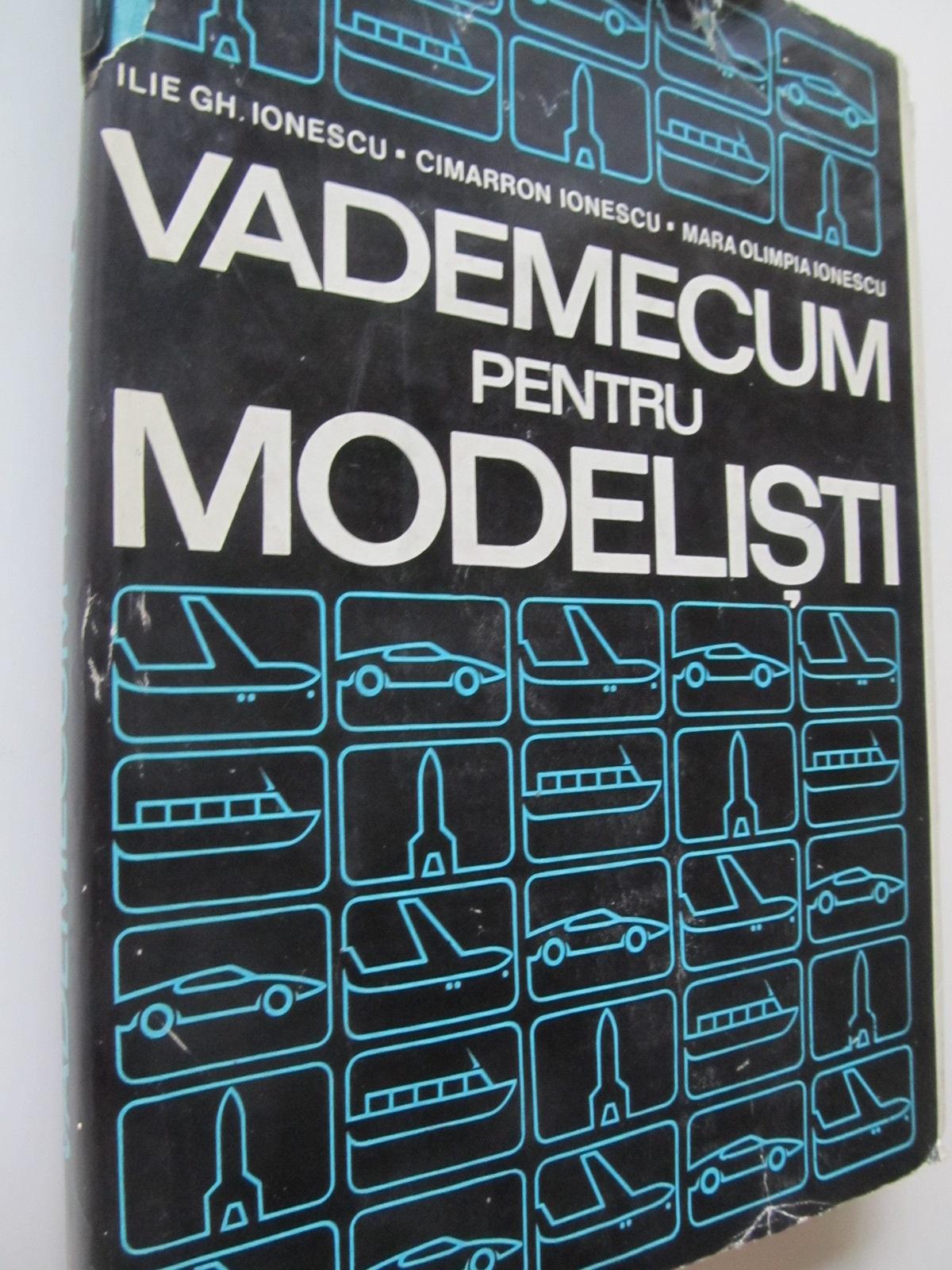 Vademecum pentru modelisti - Ilie Gh. Ionescu ... | Detalii carte
