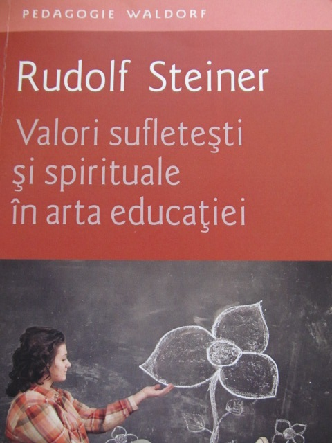 Valori sufletesti si spirituale in arta educatiei - Rudolf Steiner | Detalii carte